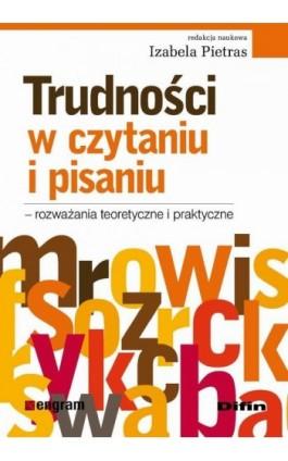 Trudności w czytaniu i pisaniu - rozważania teoretyczne i praktyczne - Izabela Pietras - Ebook - 978-83-7930-138-6