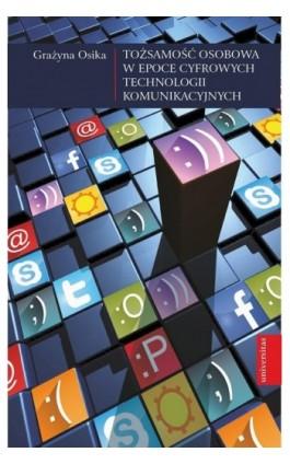 Tożsamość osobowa w epoce cyfrowych technologii komunikacyjnych - Grażyna Osika - Ebook - 978-83-242-6510-7