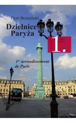 Dzielnice Paryża. 1. Dzielnica Paryża - Piotr Brzezinski - Ebook - 978-83-931309-7-9