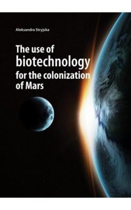 The use of biotechnology for the colonization of Mars - Stryjska Aleksandra - Ebook - 978-83-66264-64-9