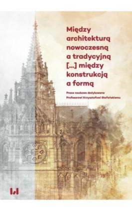 Między architekturą nowoczesną a tradycyjną (...) między konstrukcją a formą - Ebook - 978-83-8220-238-0
