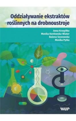 Oddziaływanie ekstraktów roślinnych na drobnoustroje - Anna Krzepiłko - Ebook - 978-83-7259-325-2