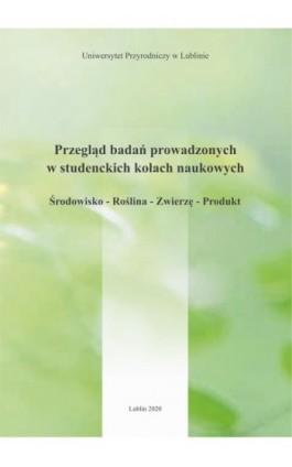 Przegląd badań prowadzonych w studenckich kołach naukowych Środowisko – Roślina – Zwierzę – Produkt - Redakcja Merytoryczna - Ebook - 978-83-7259-319-1
