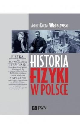 Historia fizyki w Polsce - Andrzej Kajetan Wróblewski - Ebook - 978-83-01-21218-6