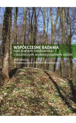 Współczesne badania nad stanem środowiska i leczniczym wykorzystaniem roślin - Pod Red. Mirosławy Chwil - Ebook - 978-83-7259-310-8