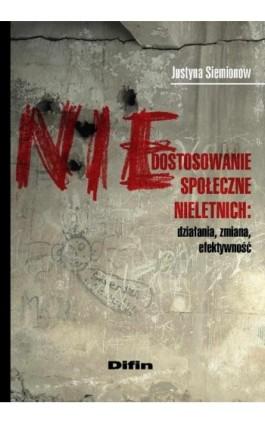 Niedostosowanie społeczne nieletnich. Działania, zmiana, efektywność - Justyna Siemionow - Ebook - 978-83-7930-173-7