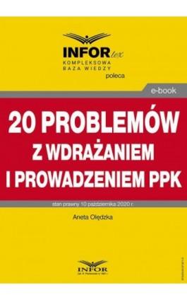 20 problemów z wdrażaniem i prowadzeniem PPK - Aneta Olędzka - Ebook - 978-83-8137-871-0