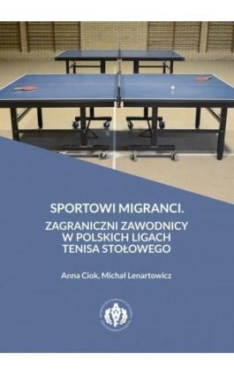 Sportowi migranci. Zagraniczni zawodnicy w polskich ligach tenisa stołowego - Ebook - 978-83-61830-43-6