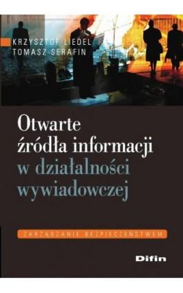 Otwarte źródła informacji w działalności wywiadowczej - krzysztof Liedel - Ebook - 978-83-7930-343-4