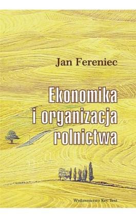 Ekonomika i organizacja rolnictwa - Jan Fereniec - Ebook - 978-83-64928-18-5