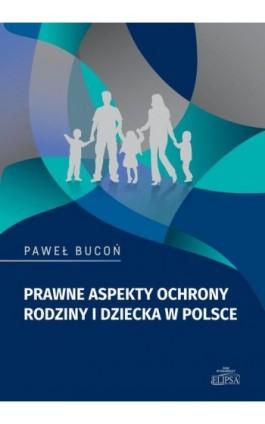 Prawne aspekty ochrony rodziny i dziecka w Polsce - Paweł Bucoń - Ebook - 978-83-8017-318-7