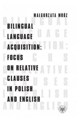 Bilingual Language Acquisition : Focus on Relative Clauses in Polish and English - Małgorzata Mróz - Ebook - 978-83-235-1110-6