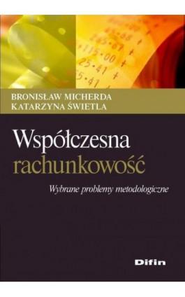 Współczesna rachunkowość. Wybrane problemy metodologiczne - Bronisław Micherda - Ebook - 978-83-7930-105-8