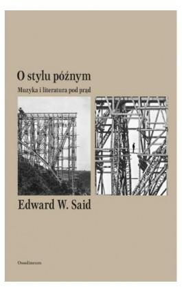 O stylu późnym. Muzyka i literatura pod prąd - Edward W. Said - Ebook - 978-83-65588-88-3