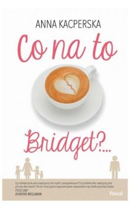 Co na to Bridget - Anna Kacperska - Ebook - 978-83-7642-436-1