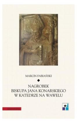 Nagrobek biskupa Jana Konarskiego w katedrze na Wawelu - Marcin Fabiański - Ebook - 978-83-242-6505-3