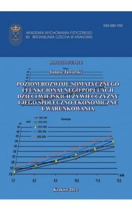 Poziom rozwoju somatycznego i funkcjonalnego populacji populacji dzieci wiejskich Żywiecczyzny i jego społeczno - ekonomiczne uw - Janusz Jaworski - Ebook - 978-83-628-9115-3