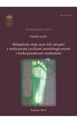 Sklepienie stóp oraz ich związki z wybranymi cechami morfologicznymi i funkcjonalnymi studentów - Paweł Lizis - Ebook - 978-83-628-9117-7