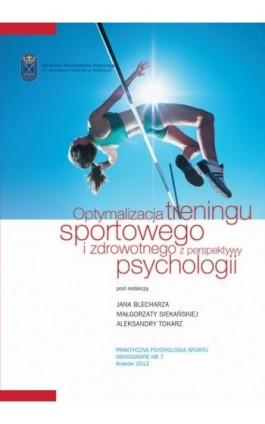 Optymalizacja treningu sportowego i zdrowotnego z perspektywy psychologii - Jan Blecharz - Ebook - 978-83-628-9112-2
