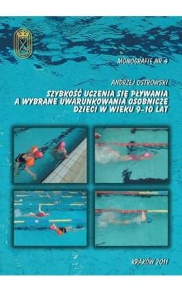 Szybkość uczenia się pływania a wybrane uwarunkowania osobnicze dzieci w wieku 9-10 lat - Andrzej Ostrowski - Ebook - 978-83-62891-03-0