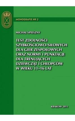 Test zdolności szybkościowo-siłowych dla gier zespołowych oraz normy i punktacje dla trenujących dziewcząt i chłopców w wieku 11 - Michał Spieszny - Ebook - 978-83-62891-01-6