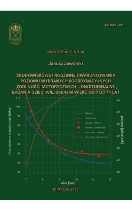 Środowiskowe i rodzinne uwarunkowania poziomu wybranych koordynacyjnych zdolności motorycznych. Longitudinalne badania dzieci wi - Janusz Jaworski - Ebook - 978-83-628-9119-1