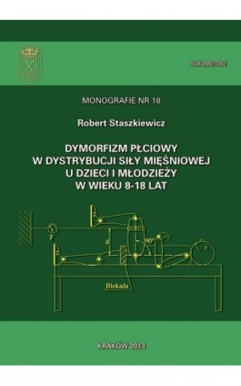 Dymorfizm płciowy w dystrybucji siły mięśniowej u dzieci i młodzieży w wieku 8-18 lat - Robert Staszkiewicz - Ebook - 978-83-628-9128-3