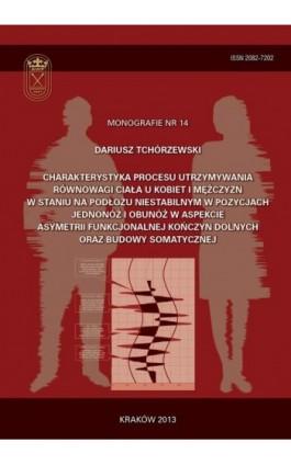 Charakterystyka procesu utrzymywania równowagi ciała u kobiet i mężczyzn w staniu na podłożu niestabilnym w pozycjach jednonóż i - Dariusz Tchórzewski - Ebook - 978-83-628-9123-8