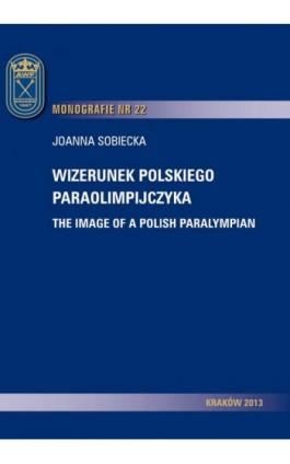 Wizerunek polskiego paraolimpijczyka - Joanna Sobiecka - Ebook - 978-83-628-9132-0