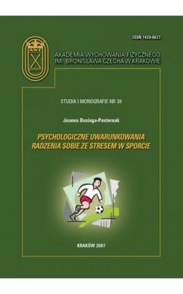Psychologiczne uwarunkowania radzenia sobie ze stresem w sporcie - Joanna Basiaga-Pasternak - Ebook - 978-83-891-2182-0