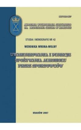 Uwarunkowania i funkcje spożywania alkoholu przez sportowców - Weronika Wrona-Wolny - Ebook - 978-83-891-2113-4