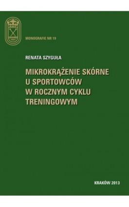 Mikrokrążenie skórne u sportowców w rocznym cyklu treningowym - Renata Szyguła - Ebook - 978-83-628-9129-0