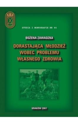 Dorastająca młodzież wobec problemu własnego zdrowia - Bożena Zawadzka - Ebook - 978-83-891-2138-7
