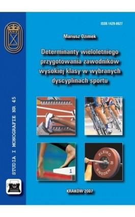 Determinanty wieloletniego przygotowania zawodników wysokiej klasy w wybranych dyscyplinach sportu - Mariusz Ozimek - Ebook - 978-83-891-2143-1