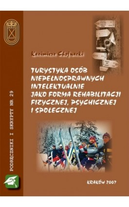 Turystyka osób niepełnosprawnych intelektualnie jako forma rehabilitacji fizycznej, psychicznej i społecznej - Kazimierz Chojnacki - Ebook - 978-83-891-2108-0