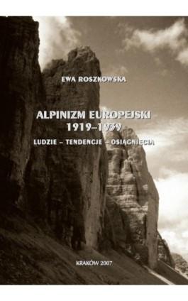 Alpinizm europejski 1919-1939 (ludzie, tendencje, osiągnięcia) - Ewa Roszkowska - Ebook - 978-83-891-2187-5