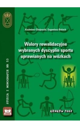 Walory rewalidacyjne wybranych dyscyplin sportu uprawianych na wózkach - Kazimierz Chojnacki - Ebook - 978-83-891-2114-1