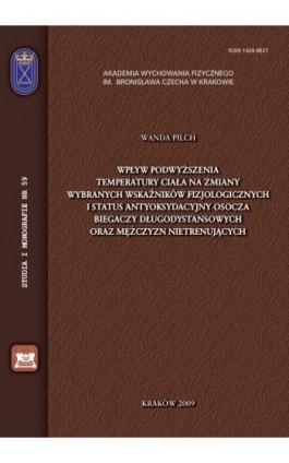 Wpływ podwyższenia temperatury ciała na zmiany wybranych wskaźników fizjologicznych i status antyoksydacyjny osocza biegaczy dłu - Wanda Pilch - Ebook - 978-83-891-2144-8