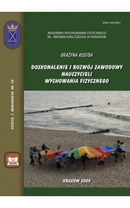 Doskonalenie i rozwój zawodowy nauczycieli wychowania fizycznego - Grażyna Kosiba - Ebook - 978-83-891-2139-4