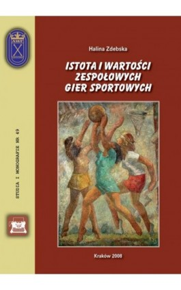 Istota i wartości zespołowych gier sportowych - Halina Zdebska - Ebook - 978-83-891-2178-3