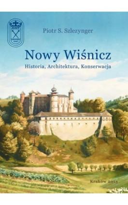Nowy Wiśnicz - Historia, Architektura, Konserwacja - Piotr S. Szlezynger - Ebook - 978-83-628-9125-2