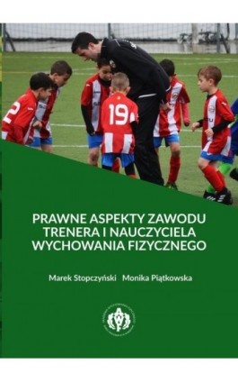 Prawne aspekty zawodu trenera i nauczyciela wychowania fizycznego - Marek Stopczyński - Ebook - 978-83-61830-51-1