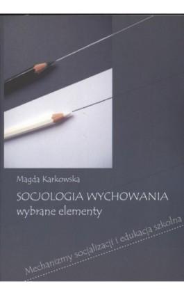 Socjologia wychowania Wybrane elementy - Magda Karkowska - Ebook - 978-83-7405-531-4