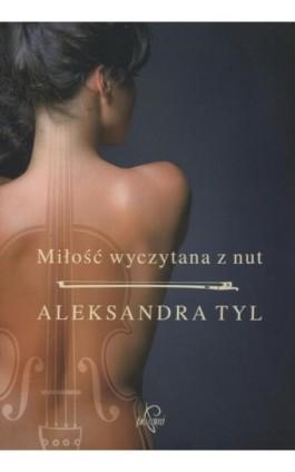 Miłość wyczytana z nut - Aleksandra  Tyl - Ebook - 978-83-65223-56-2