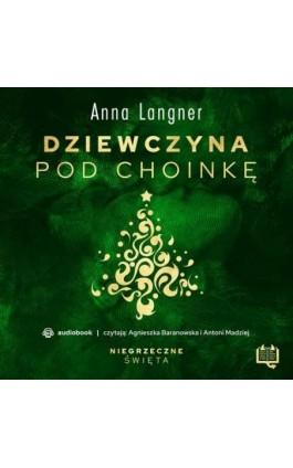 Dziewczyna pod choinkę. Niegrzeczne święta (3) - Anna Langner - Audiobook - 978-83-66718-53-1