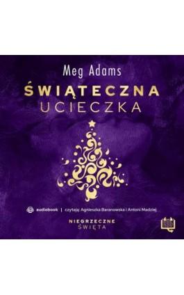 Świąteczna ucieczka. Niegrzeczne święta (1) - Meg Adams - Audiobook - 978-83-66718-51-7