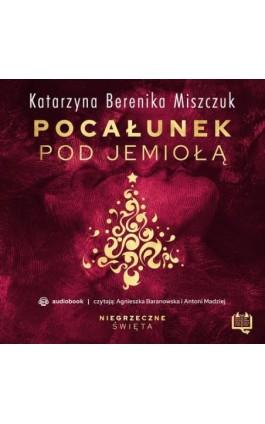 Pocałunek pod jemiołą. Niegrzeczne święta (10) - Katarzyna Berenika Miszczuk - Audiobook - 978-83-66718-60-9