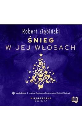 Śnieg w jej włosach. Niegrzeczne święta (2) - Robert Ziębiński - Audiobook - 978-83-66718-52-4