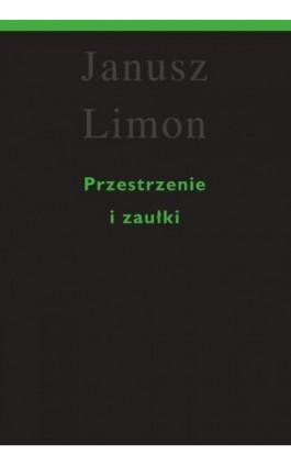 Przestrzenie i zaułki - Janusz Limon - Ebook - 978-83-7453-381-2