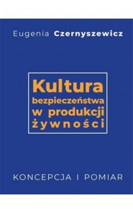 Kultura bezpieczeństwa w produkcji żywności - Eugenia Czernyszewicz - Ebook - 978-83-7259-322-1